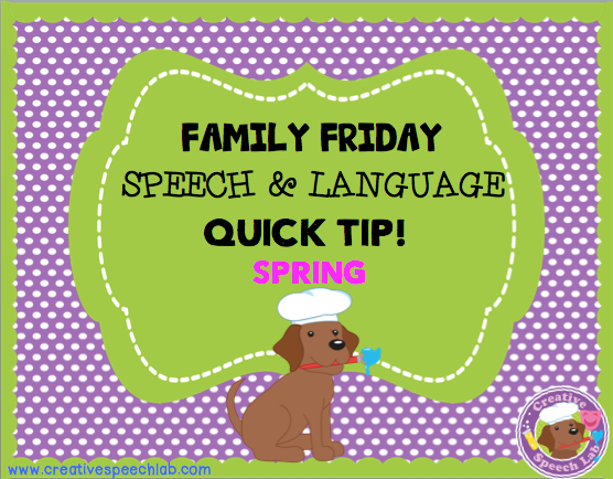 Family Friday Speech & Language Quick Tip: Spring!