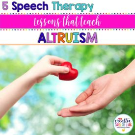 5 Speech Therapy Lessons that Teach Altruism