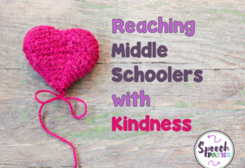 The Kindness Project: Reaching Middle Schoolers {Speech Paths}