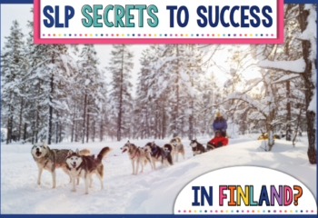 SLP Secrets to Success…in Finland?