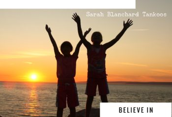 The Kindness Project: Believe in their Dreams {Sarah Blanchard Tankoos}